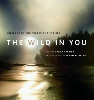 The Wild in You by Lorna Crozier and Ian McAllister, published by Greystone Books, 2015